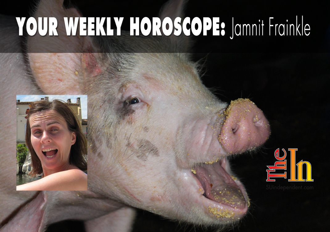 Your Weekly Horoscope by Jamnit Frainkle